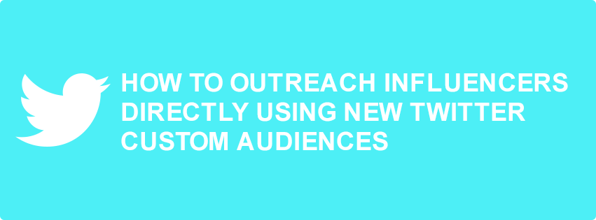 ad63d8d4b Outreach Influencers Directly Using Twitter Custom Audiences