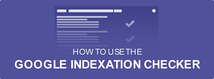How To Use The Google Indexation Checker