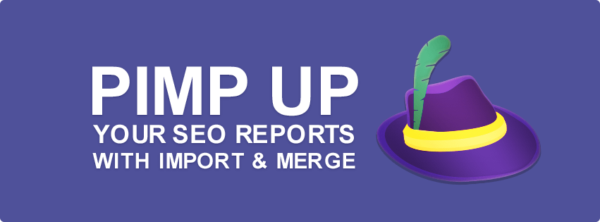 Pimp Up Your SEO Reports