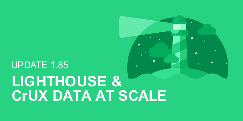 Update 1 85 - Lighthouse & CrUX Data at Scale - URL Profiler